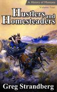 Hustlers and Homesteaders: A History of Montana, Volume IV