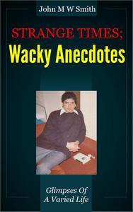 Strange Times; Wacky Anecdotes