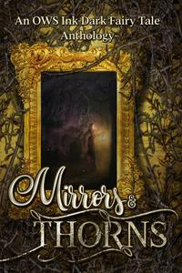 Mirrors & Thorns: An OWS Dark Fairy Tale Anthology
