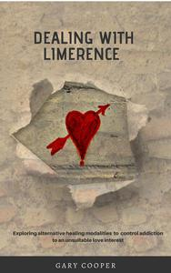 Dealing with Limerence: Exploring Alternative Healing Modalities to control Addiction to an unsuitable Love Interest