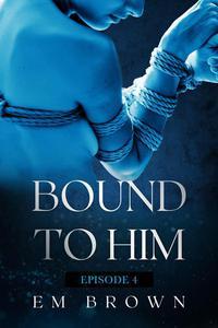 Bound to Him - Episode 4