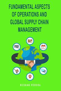 Fundamental Aspects of Operations and Global Supply Chain Management