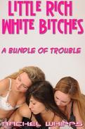 Little Rich White Bitches - A Bundle of Trouble