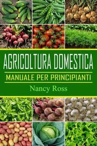 Agricoltura domestica: Manuale per principianti
