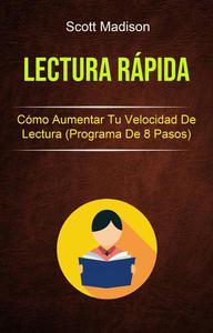 Lectura Rápida: Cómo Aumentar Tu Velocidad De Lectura (Programa De 8 Pasos)