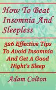 How To Beat Insomnia And Sleepless: 326 Effective Tips To Avoid Insomnia And Get A Good Night's Sleep