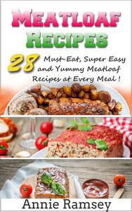 Meatloaf Recipes: 28 Must-eat, Super Easy and Yummy Meatloaf Recipes At Every Meal!