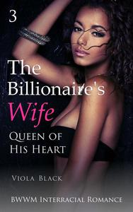 The Billionaire's Wife 3: Queen of His Heart (BWWM Interracial Romance)