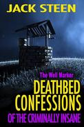 The Well Marker: Confessions of the Criminally Insane