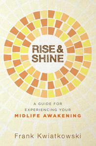 Rise & Shine: A Guide for Experiencing Your Midlife Awakening