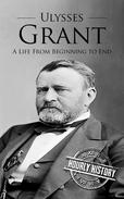 Ulysses S Grant: A Life From Beginning to End