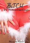Bitch - Die Weihnachtsschlampe! [Erotik]