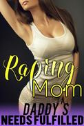 Raping Mom (Hardcore RAPE Erotica Forced Sex Stories Forced Breeding Erotica Mother Son Erotica Mommy Erotica Mom Son Incest Erotica Domination Submission BDSM Bareback Creampie XXX)