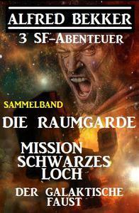 Sammelband 3 SF-Abenteuer: Die Raumgarde / Mission Schwarzes Loch / Der galaktische Faust