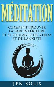 Méditation: Comment Trouver la Paix Intérieure et Se Soulager du Stress et de l'Anxiété