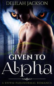 Given to Alpha: A BWWM Paranormal Romance