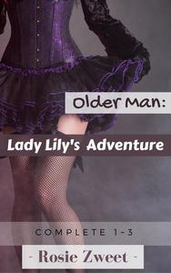 Older Man: Lady Lily's Adventure (Complete 1 to 3)