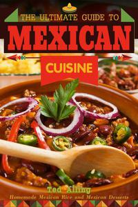 The Ultimate Guide to Mexican Cuisine: Homemade Mexican Rice and Mexican Desserts - Mexican Meals You Can't Resist