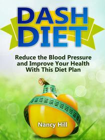 Dash Diet: Reduce the Blood Pressure and Improve Your Health With This Diet Plan