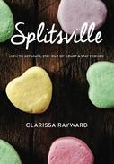 Splitsville: How to Separate, Stay Out of Court and Stay Friends