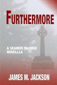 Furthermore: A Seamus McCree Novella