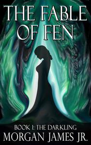 The Fable of Fen - Book I The Darkling