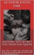 Sizzling Sex Secret You Wish You Know (Learn How to Signal Your Spouse, Get Her Set, Bring the Club to the Bedroom and the Effect of a Little Drama Before Sex)