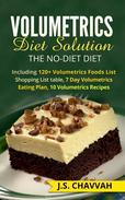 Volumetrics Diet Solution: The NO-diet Diet. Including 120+ Volumetrics Foods List / Shopping List table, 7 Day Volumetrics Eating Plan, 10 Volumetrics Recipes...