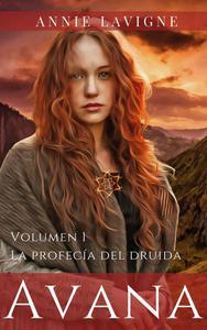 La profecía del druida (Avana, volumen 1)