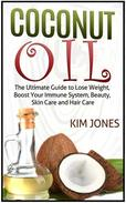 Coconut Oil: The Ultimate Guide to Lose Weight, Boost Your Immune System, Beauty, Skin Care and Hair Care
