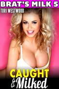 Caught & Milked : Brat's Milk 5 (Hucow Age Gap Lactation Milking Breast Feeding Adult Nursing XXX Erotica)