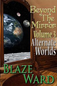 Beyond the Mirror, Volume 3: Alternate Worlds