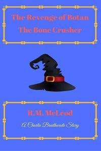 The Revenge of Botan the Bone Crusher