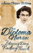 The Diploma Nurse: Her Shining Day, Her Fading Touch