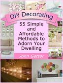 DIY Decorating: 55 Simple and Affordable Methods to Adorn Your Dwelling.