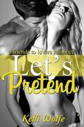 Let's Pretend: A Friends to Lovers Romance