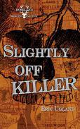 Slightly Off Killer