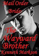Mail Order Bride: The Wayward Brother
