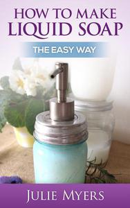 How To Make Liquid Soap: The Easy Way
