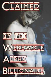Claimed By The Werewolf Alpha Billionaire