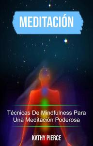 Meditación: Técnicas De Mindfulness Para Una Meditación Poderosa