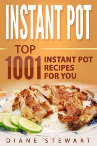 Instant Pot: Top 1001 Instant Pot Recipes For You