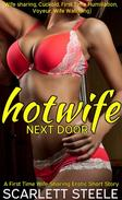 Hotwife Next Door (Wife sharing, Cuckold, First Time Humiliation, Voyeur, Wife Watching) - A First Time Wife Sharing Erotic Short Story