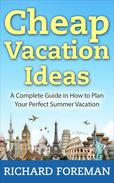 Cheap Vacation Ideas:A Complete Guide in How to Plan Your Perfect Summer Vacation