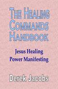 The Healing Commands Handbook: Jesus Healing Power Manifesting
