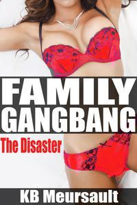 Family Gangbang - The Disaster (Incest, Rape erotica, teen sex stories, Taboo erotica, creampie, breeding, virgin, gangbang)