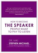 HOW TO BECOME THE SPEAKER PEOPLE WANT TO PAY AND LISTEN