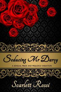 Seducing Mr Darcy: A Sensual Pride and Prejudice Variation