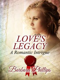 Love's Legacy  A Romantic Intrigue