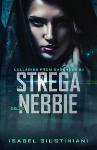 La Strega delle Nebbie. A Lullabies from Darkness short story.